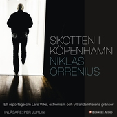 Skotten i Köpenhamn : Ett reportage om Lars Vilks, extremism och yttrandefrihetens gränser