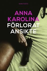 Förlorat ansikte (e-bok) av  Anna Karolina, Ann