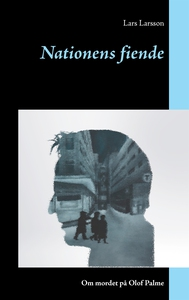 Nationens fiende: Om mordet på Olof Palme (e-bo