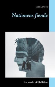 Nationens fiende:  Om mordet på Olof Palme (e-b