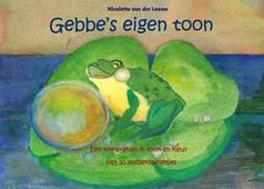 Gebbe's eigen toon: Een kikkerleven in toon en kleur met 30 muziekspelletjes