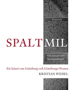 Spaltmil: Ett kåseri om Göteborg och Göteborgs-
