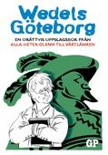 Wedels Göteborg: En orättvis uppslagsbok från Alla-heter-Glenn till Västlänken