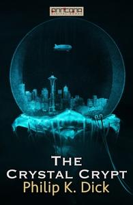 The Crystal Crypt (e-bok) av Philip K. Dick