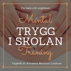 Trygg i skolan med mental träning (ljudbok) av