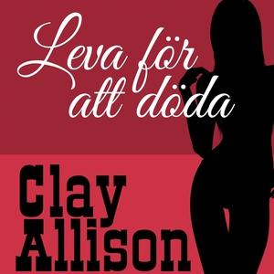 Leva för att döda (ljudbok) av Clay Allison, Wi