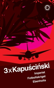 3 x Kapuscinski (e-bok) av Ryszard Kapuscinski
