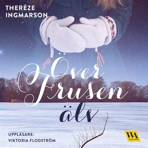 Över frusen älv (ljudbok) av Theréze Ingmarson