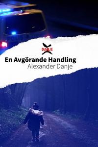 En Avgörande Handling (e-bok) av Alexander Danj