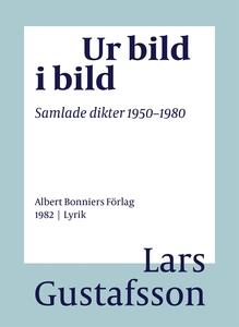 Ur bild i bild : Samlade dikter 1950-1980 (e-bo