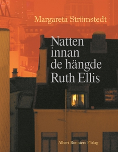 Natten innan de hängde Ruth Ellis : En motmemoa
