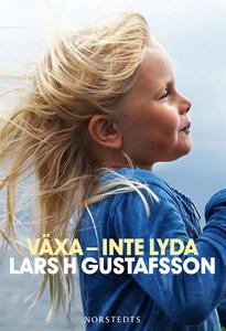 Växa - inte lyda (ljudbok) av Lars H Gustafsson