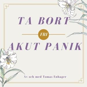 Ta bort akut panik (ljudbok) av Tomas Enhager