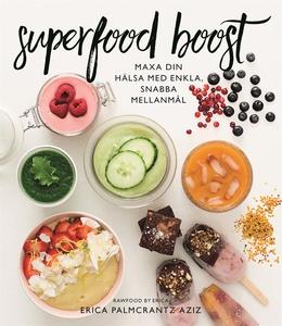 Superfood boost : Maxa din hälsa med enkla, sna