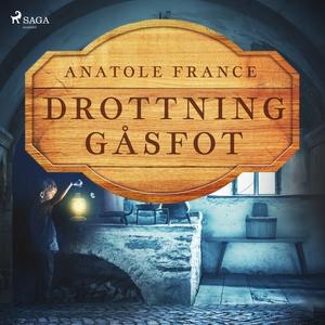 Drottning Gåsfot (ljudbok) av Anatole France