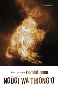 Den upprätta revolutionen (e-bok) av Ngugi wa T