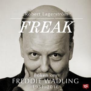Freak - boken om Freddie Wadling (ljudbok) av R