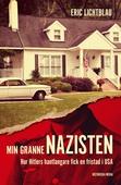 Min granne nazisten. Hur Hitlers hantlangare fick en fristad i USA