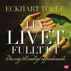 Lev livet fullt ut (ljudbok) av Eckhart Tolle