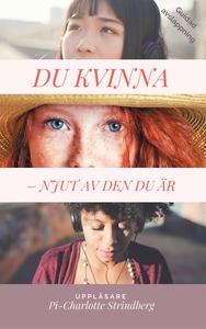 DU KVINNA -  Njut av den du är (ljudbok) av Pi-