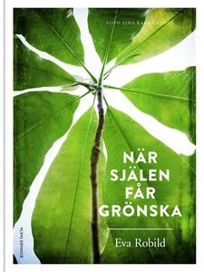 När själen får grönska (e-bok) av Eva Robild