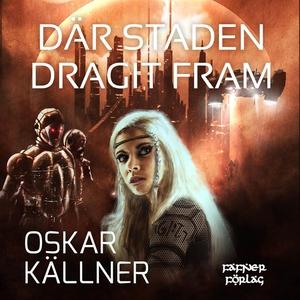 Där staden dragit fram (ljudbok) av Oskar Källn