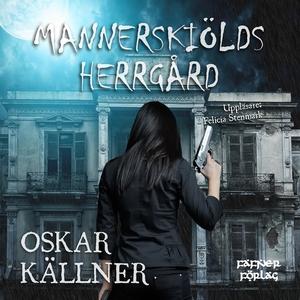 Mannerskiölds herrgård (ljudbok) av Oskar Källn