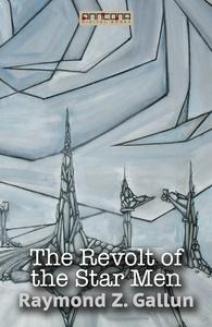 The Revolt of the Star Men (e-bok) av Raymond Z