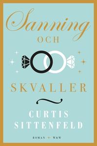 Sanning och skvaller (e-bok) av Curtis Sittenfe