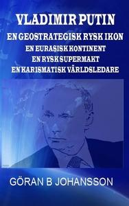 Vladimir Putin. En Geostrategisk Rysk Ikon. En