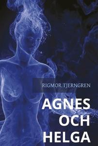 Agnes och Helga - en berättelse om passion (e-b