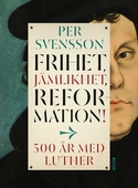 Frihet, jämlikhet, reformation! 500 år med Luther