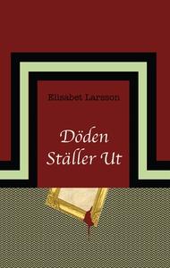 Döden ställer ut (e-bok) av Elisabet Larsson