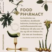 Food pharmacy : En berättelse om tarmfloror, snälla bakterier, forskning och antiinflammatorisk mat.