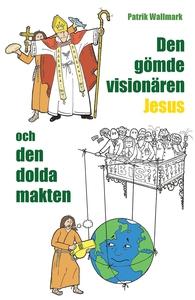 Den gömde visionären Jesus och den dolda makten