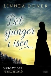 Det sjunger i isen (e-bok) av Linnea Dunér