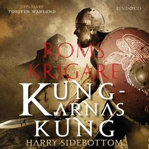 Roms krigare: Kungarnas kung (ljudbok) av Harry