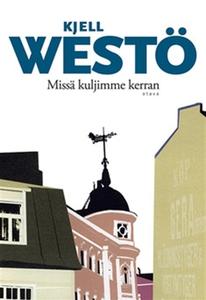 Missä kuljimme kerran (e-bok) av Kjell Westö