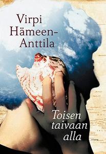 Toisen taivaan alla (e-bok) av Virpi Hämeen-Ant