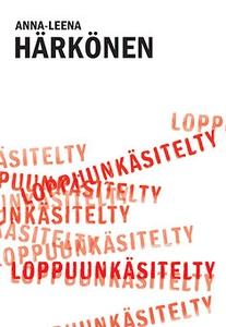 Loppuunkäsitelty (e-bok) av Anna-Leena Härkönen