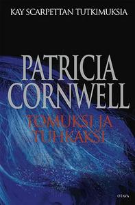 Tomuksi ja tuhkaksi (e-bok) av Patricia Cornwel