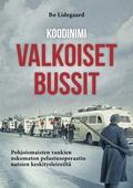 Koodinimi Valkoiset Bussit : Pohjoismaisten vankien uskomaton pelastusoperaatio natsien keskitysleireiltä