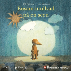 Ensam mullvad på en scen (ljudbok) av Ulf Nilss