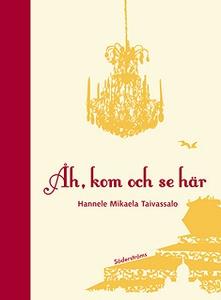 Åh, kom och se här (e-bok) av Hannele Mikaela T