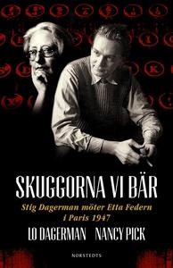 Skuggorna vi bär : Stig Dagerman möter Etta Fed