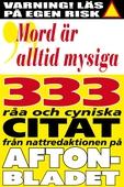Citatboken 3. Mord är alltid mysiga – och 333 andra råa citat från nattredaktionen på Aftonbladet