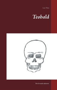 Teobald: Det levande skelettet (e-bok) av Lars