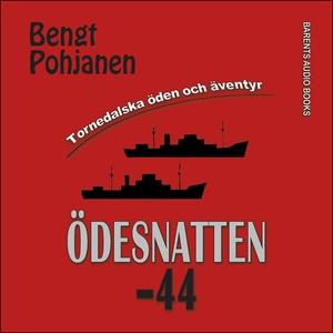 Ödesnatten -44 (ljudbok) av Bengt Pohjanen