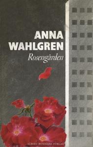 Rosengården (e-bok) av Anna Wahlgren