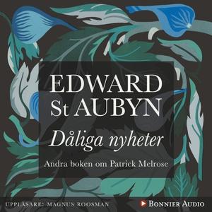 Dåliga nyheter (ljudbok) av Edward St Aubyn